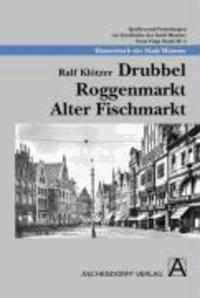 Drubbel - Roggenmarkt - Alter Fischmarkt - Häuserbuch der Stadt Münster.