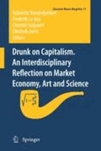 Robrecht Vanderbeeken - Drunk on Capitalism. An interdisciplinary reflection on Market Economy, Art and Science.