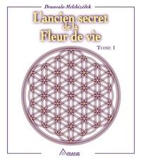 Drunvalo Melchizedek et Yves D. Martin - L'ancien secret de la fleur de vie, tome 1.