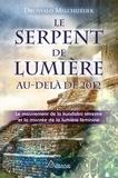 Drunvalo Melchizedek et Louis Royer - Le serpent de lumière - Le mouvement de la kundalini terrestre et la montée de la lumière féminine, 1949-2013.