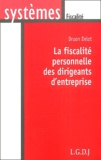 Druon Delot - La fiscalité personnelle des dirigeants d'entreprise.