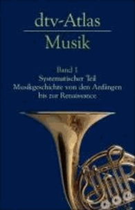 Ulrich Michels - dtv - Atlas Musik 1 - Systematischer Teil. Musikgeschichte von den Anfängen bis zur Renaissance.