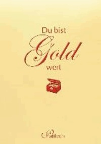 Du bist Gold wert.
