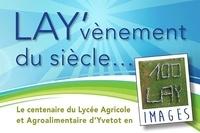 Du centenaire Comite - LAY'vènement du siècle  - 100 LAY - Le centenaire du Lycée Agricole et Agroalimentaire d'Yvetot en images.