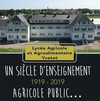 Du centenaire Comite - Lycée agricole Yvetot, un siècle d'enseignement agricole public - 1919-2019.