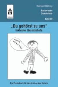 """""""Du gehörst zu uns"""". Inklusive Grundschule - Ein Praxisbuch für den Umbau der Schule."""