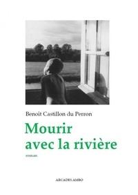 Du perron benoît Castillon - Mourir avec la riviere.