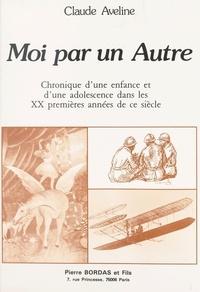 Du Toussaint et Claude Aveline - Moi par un autre - Chronique d'une enfance et d'une adolescence dans les XX premières années de ce siècle.