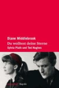 Du wolltest deine Sterne - Sylvia Plath und Ted Hughes.