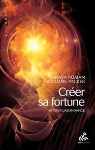 Duane Packer et Sanaya Roman - Créer sa fortune.