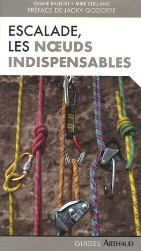 Duane Raleigh et Marc Clelland - Escalade - Les noeuds indispensables.