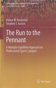 Duane Rockerbie et Stephen Easton - The Run to the Pennant - A Multiple Equilibria Approach to Professional Sports Leagues.