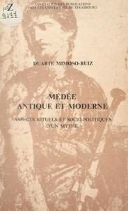 Duarte Mimoso-Ruiz et  Association des publications p - Médée antique et moderne - Aspects rituels et socio-politiques d'un mythe.