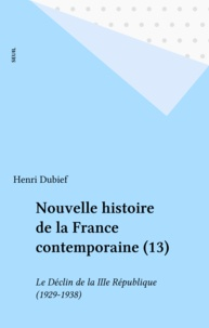 Dubief - Nouvelle histoire de la France contemporaine Tome 13 - Le Déclin de la Troisième République.
