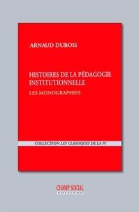 Dubois Arnaud - Histoires de la pédagogie institutionnelle : les monographies (1949-1967).