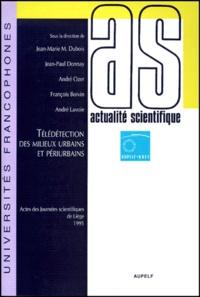 DUBOIS DONNAY OZER - Télédétection des milieux urbains et périurbains - [actes des  sixièmes Journées scientifiques du Réseau Télédétection de l'AUPELF-UREF, Liège, 2-5 octobre 1995.
