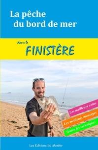 Dubois Xavier - La pêche du bord de mer dans le Finistère - Les meilleurs coins, les meilleurs montages, toutes les techniques.