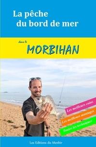 Dubois Xavier - La pêche du bord de mer dans le Morbihan - Les meilleurs coins, les meilleurs montages, toutes les techniques.