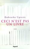 Dubravka Ugresic - Ceci n'est pas un livre.