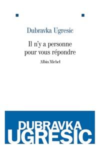 Dubravka Ugresic - Il n'y a personne pour vous répondre.