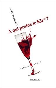 Dubreuil Gael - À qui profite le Kir® ? (thriller apéritif).
