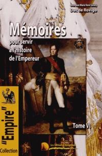 Duc de Rovigo - Mémoires du Duc de Rovigo pour servir à l'histoire de l'Empereur Napoléon - Tome 6.