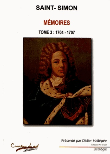 Duc de Saint-Simon - Mémoires - Tome 3, 1704-1707.
