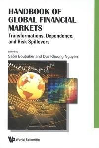 Duc Khuong Nguyen et Sabri Boubaker - Handbook of Global Financial Markets - Transformations, Dependence, and Risk Spillovers.