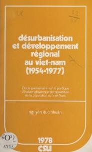 Duc Nhuân Nguyên - Désurbanisation et développement régional au Viet-Nam, 1954-1977 - Étude préliminaire sur la politique d'industrialisation et de répartition de la population au Viet-Nam.