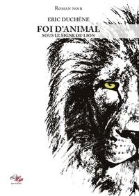 Duchene Eric - Foi d'animal: sous le signe du lion.
