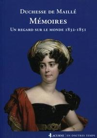 Duchesse de Maillé - Mémoires - Un regard sur le monde 1832-1851.