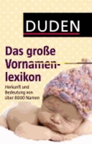 Duden - Das große Vornamenlexikon - Herkunft und Bedeutung von über 8 000 Vornamen.