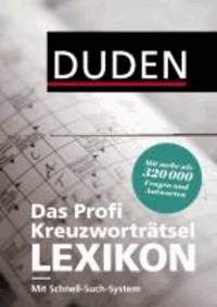 Duden - Das Profi-Kreuzworträtsel-Lexikon mit Schnell-Such-System - Mehr als 320 000 Fragen und Antworten.