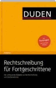 Duden Ratgeber - Rechtschreibung für Fortgeschrittene - Der umfassende Ratgeber zur Rechtschreibung und Zeichensetzung.
