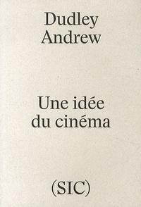 Dudley Andrew - Une idée du cinéma - De Bazin à nos jours.