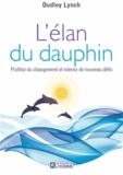 Dudley Lynch - L'élan du dauphin - Profitez du changement et relevez de nouveaux défis.