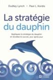 Dudley Lynch et Paul Kordis - La stratégie du dauphin - Appliquez la stratégie du dauphin et récoltez le succès, jour après jour.