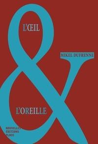 Dufrenne Mikel - Oeil et l'oreille - Oeil et l'oreille.