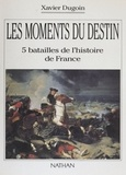 Dugoin - Les Moments du destin - 5 batailles de l'histoire de France.
