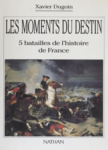 Les Moments du destin. 5 batailles de l'histoire de France