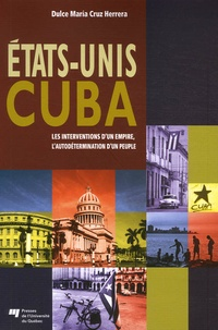 Dulce Maria Cruz Herrera - Etats-Unis Cuba - Les interventions d'un empire, l'autodétermination d'un peuple.