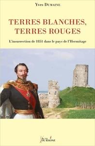 Dumaine Yves - Terres blanches, terres rouges - L'insurrection de 1851 dans les pays de l'Hermitage.