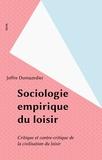 Dumazedi - Sociologie empirique du loisir - Critique et contre-critique de la civilisation du loisir.