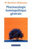 Dumitru Dobrescu - Pharmacologie homéopathique générale.