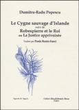 Dumitru-Radu Popescu - Le Cygne sauvage d'Islande suivi de Robespierre et le Roi ou La justice apprivoisée.