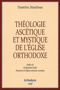 Dumitru Staniloae - Théologie ascétique et mystique de l'Eglise orthodoxe.