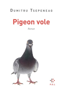 Dumitru Tsepeneag - Pigeon vole.