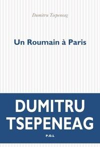 Dumitru Tsepeneag - Un Roumain à Paris - Pages de journal.
