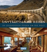 DuMont Bildband Unvergessliche Reisen, In legendären Zügen um die Welt.