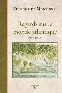Dumont de Montigny - Regards sur le monde atlantique - 1715-1747.